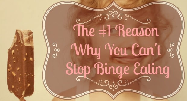 The #1 Reason Why You Can't Stop Binge Eating