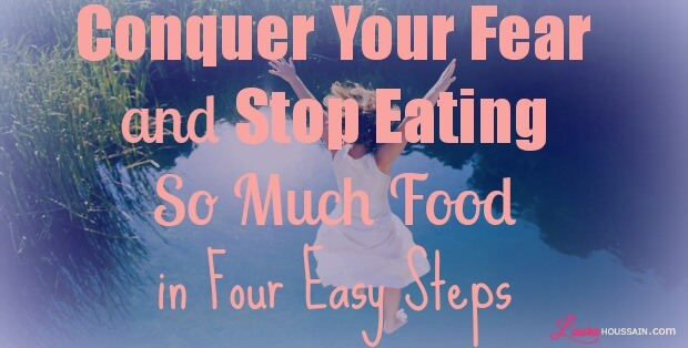 Conquer Your Fear and Stop Eating So Much Food in Four Easy Steps