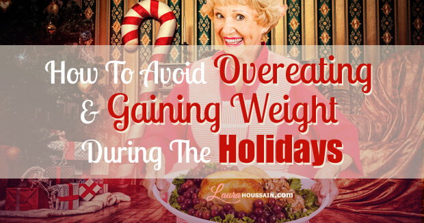 How To Avoid Overeating and Weight Gain During The Holidays, Christmas and New Year