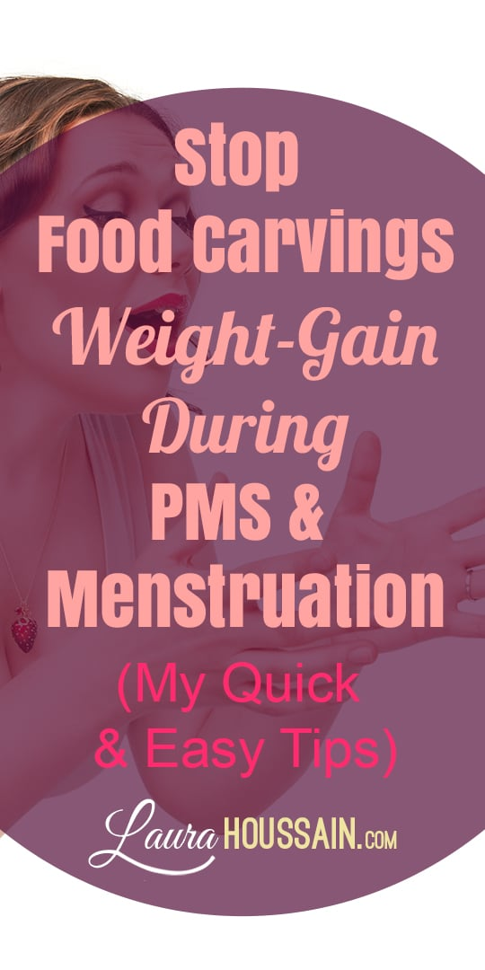 Discover how to stop food cravings and emotional eating during PMS and menstruation to prevent weight-gain with my simple formula. It has helped me tremendously. (included lifestyle, diet and coaching tips + Free training to stop cravings in 8 minutes) #stopcravings #emotionaleating #PMS #stopweightgain #laurahoussain #findpeacewithfood