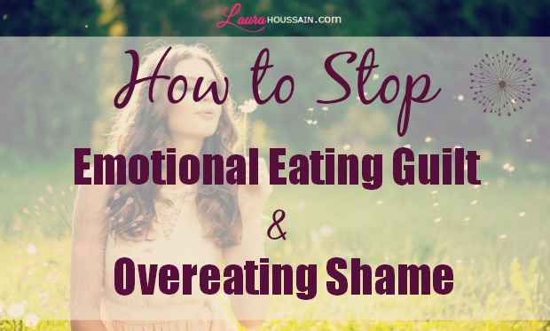 How to Stop Emotional Eating Guilt and Overeating Shame