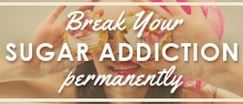 Would you like to break your sugar addiction permanently and stop putting your health at risk on a daily basis? Here is how to do it with almost no effort on your part.