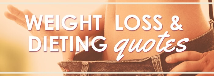 Weight-loss and Dieting Quotes