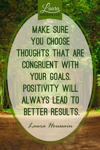 Make sure your thoughts are congruent to your goals