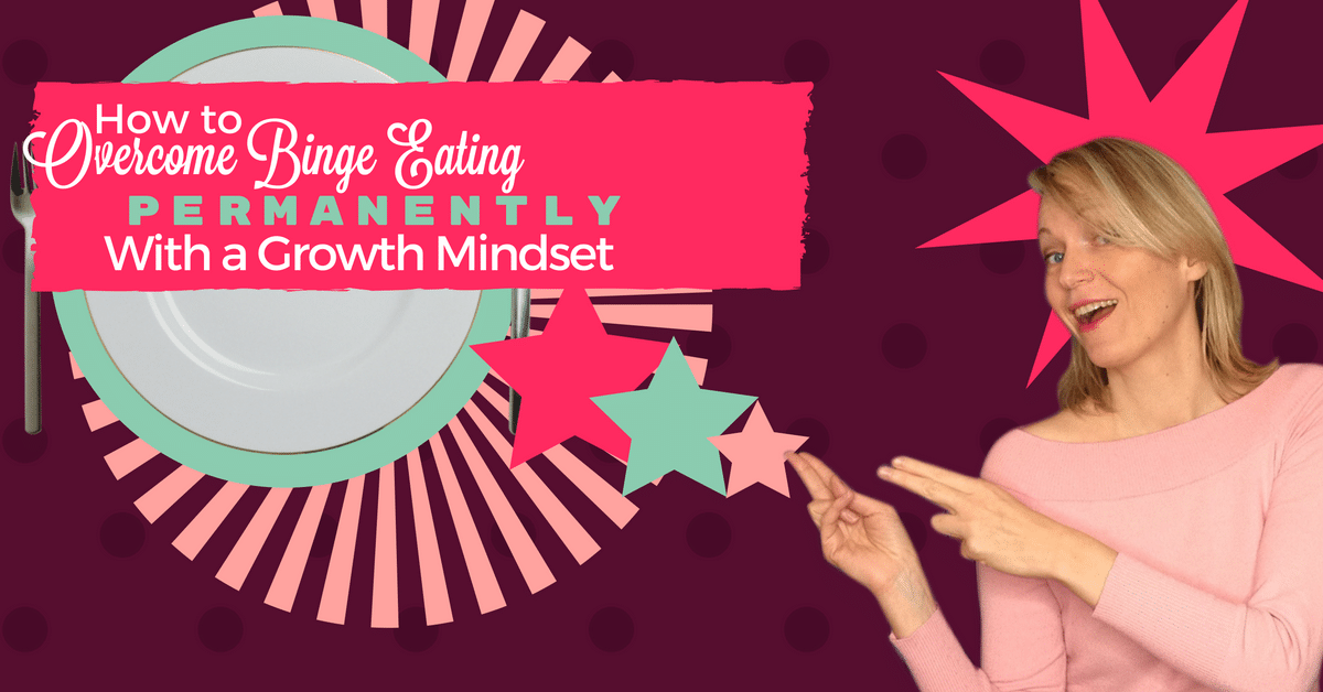 How to Overcome Binge Eating Permanently By Building a Growth Mindset