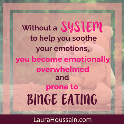 Why Self-Care is Vital to Your Binge Eating Recovery & Mental Health - Without a system to help you soothe your emotions, you become emotionally overwhelmed and prone to binge eating