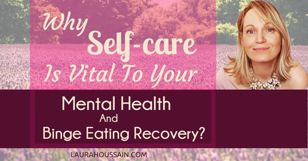 Why Self-Care is Vital to Your Binge Eating Recovery & Mental Health