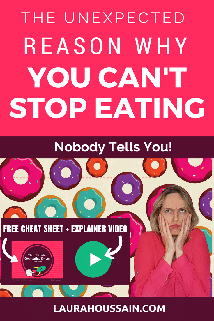 There's a reason why you can't stop eating. A reason nobody dares tell you. It may shock you at first. But once you get this, you're free. You stop binge eating. You overcome emotional eating. Food doesn't excite you anymore. Get the full details at http://laurahoussain.com/reason-why-you-can-t-stop-eating/ (Free Blog + Free Cheat Sheet + Free Explainer Video)